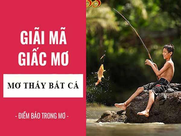 Chiêm bao thấy bắt cá là điềm báo gì