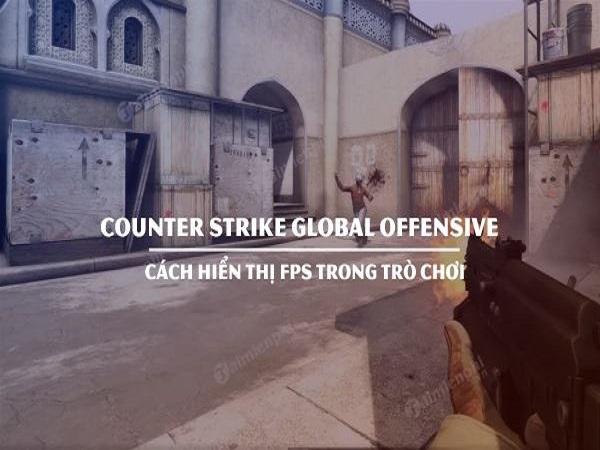Cách hiện FPS trong CSGO