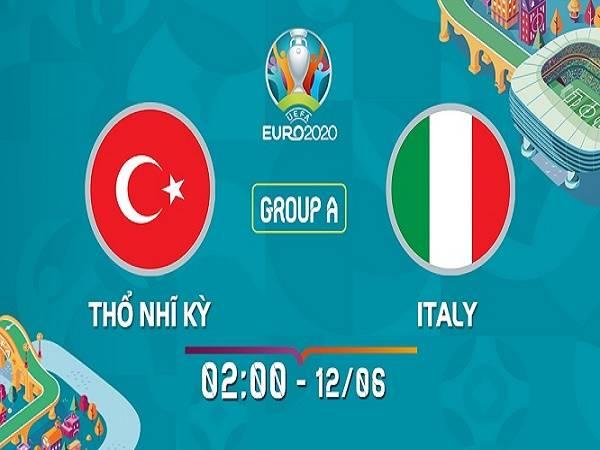 Nhận định kèo Thổ Nhĩ Kỳ vs Italia – 02h00 12/06/2021, Euro 2021